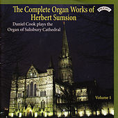 Play & Download The Complete Organ Works of Herbert Sumsion, Vol. 1: The Organ of Salisbury Cathedral by Daniel Cook | Napster
