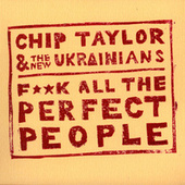 Play & Download F**K All the Perfect People by Chip Taylor | Napster