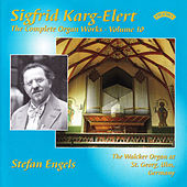The Complete Organ Works of Sigfrid Karg-Elert, Vol. 10: The Walcker Organ at St.Georg, Ulm, Germany by Stefan Engels