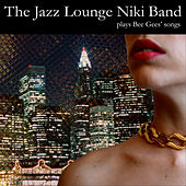 Play & Download The Jazz Lounge Niki Band Plays Bee Gees Songs by The Jazz Lounge Niki Band | Napster