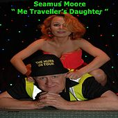 Play & Download Me Traveller's Daughter by Seamus Moore | Napster
