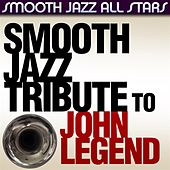 Smooth Jazz Tribute to John Legend by Smooth Jazz Allstars