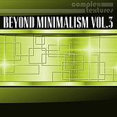 Play & Download Beyond Minimalism, Vol. 3 by Various Artists | Napster