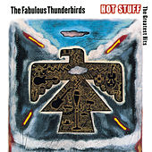Play & Download Hot Stuff: The Greatest Hits by The Fabulous Thunderbirds | Napster
