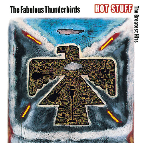 Hot Stuff: The Greatest Hits by The Fabulous Thunderbirds