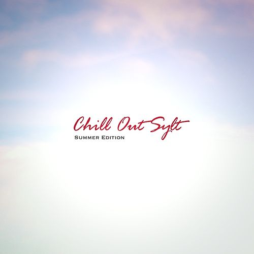 Play & Download Chill Out - Sylt (Summer Edition (incl. 3 Bonustracks)) by Various Artists | Napster
