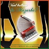 Vuol Ballare La Mazurka? Tutto Il Meglio Della Mazurka by Various Artists