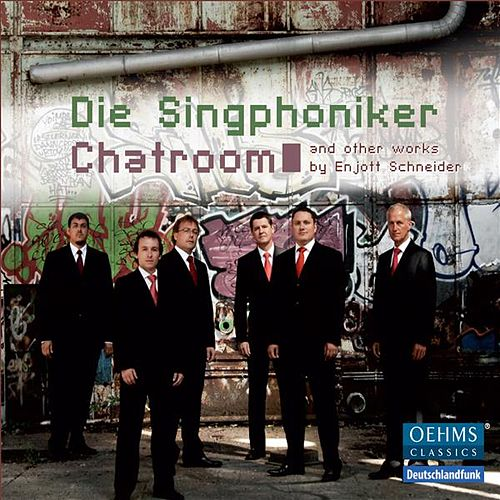 Schneider: Chatroom by Die Singphoniker