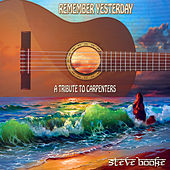 Play & Download Remember Yesterday: A Tribute to Carpenters by Steve Booke | Napster