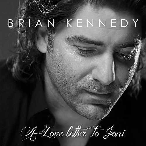 A Love Letter to Joni by Brian Kennedy
