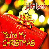 You're My Christmas by Juliet Lyons