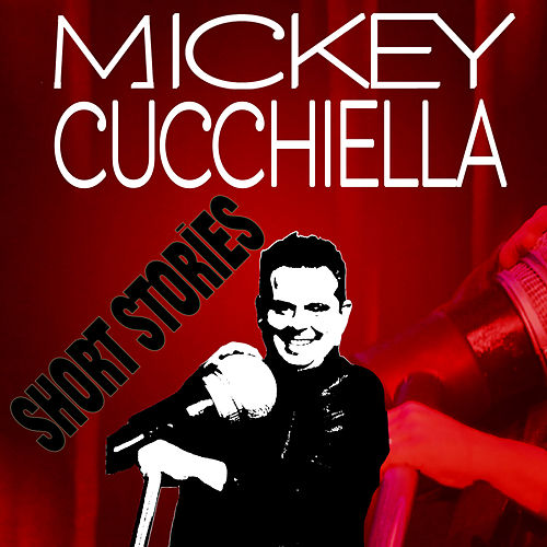 Short Stories by Mickey Cucchiella