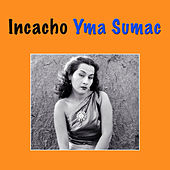 Play & Download Incacho by Yma Sumac | Napster