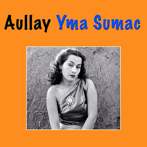 Play & Download Aullay by Yma Sumac | Napster