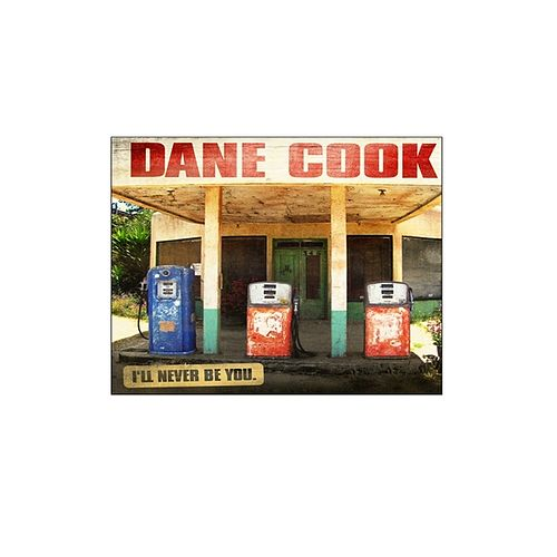 I'll Never Be You by Dane Cook