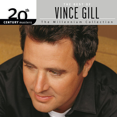 Play & Download The Best Of Vince Gill 20th Century Masters The Millennium Collection by Vince Gill | Napster