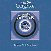 Play & Download Gorgeous (Archives, Pt. III) [Remastered] by 808 State | Napster