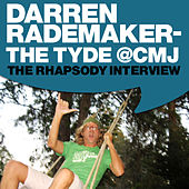 Play & Download Darren Rademaker - The Tyde @ CMJ: The Rhapsody Interview by The Tyde | Napster