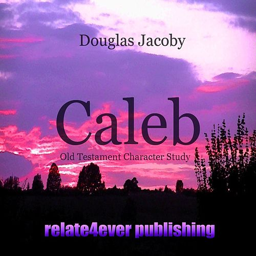 Play & Download Caleb (Old Testament Character Study) by Douglas Jacoby | Napster