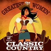 Play & Download The Greatest Women of Classic Country by Various Artists | Napster