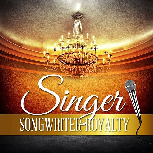 Play & Download Singer Songwriter Royalty by Various Artists | Napster