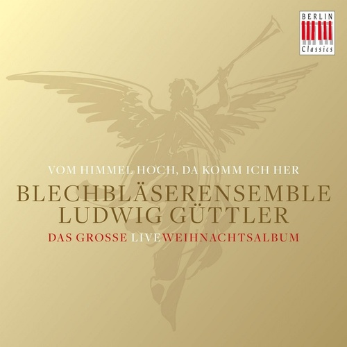 Vom Himmel hoch, da komm ich her (Das große Live Weihnachtsalbum) by Blechbläserensemble Ludwig Güttler
