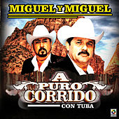 Play & Download A Puro Corrido Con Tuba by Miguel Y Miguel | Napster