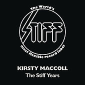 Play & Download The Stiff Years by Kirsty MacColl | Napster