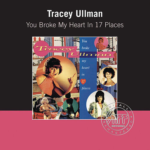 Play & Download You Broke My Heart In Seventeen Places by Tracey Ullman | Napster