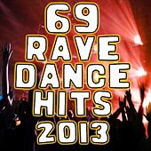 Play & Download 69 Rave Dance Hits 2013 - Best of Global Edm Masters, Goa Psytrance, Acid Hard House, Progressive Tech Trance, Rave Music Anthems by Various Artists | Napster
