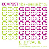 Compost Tech House Selection - Dirty Cache - Tech Tools - compiled and mixed by Rupert & Mennert by Various Artists