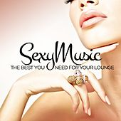 Play & Download Sexy Music the Best You Need for Your Lounge by Various Artists | Napster