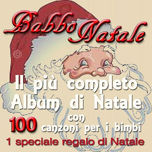 Babbo Natale: il più completo album di Natale con 100 canzoni per i bimbi (1 speciale regalo di Natale) by Various Artists