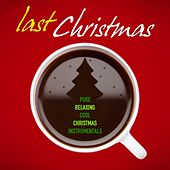 Last Christmas (Pure & Cool Relaxing Christmas Instrumentals) by Various Artists