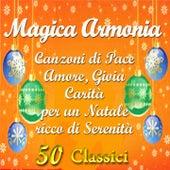 Magica armonia: Canzoni di pace, amore, gioia, carità per un Natale ricco di serenità (50 Classici) von Various Artists
