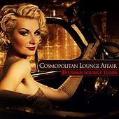 Cosmopolitan Lounge Affair - 25 Urban Lounge Tunes by Various Artists
