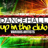 Play & Download Dancehall Up in the Club by Various Artists | Napster