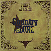 Country to the Bone by Tommy Alverson