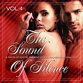 Play & Download The Sound of Silence, Vol. 4 (A Taste of Exotic Ambient Lounge and Erotic Chill Out) by Various Artists | Napster
