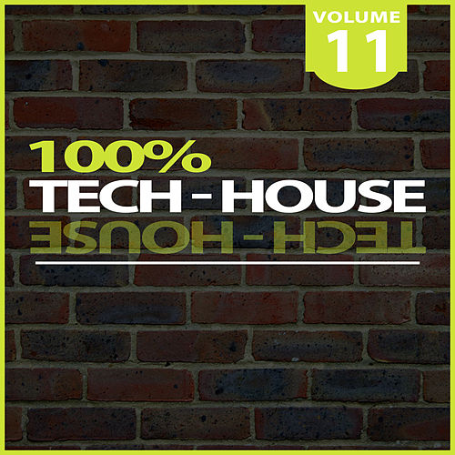 Play & Download 100% Tech-House, Vol. 11 by Various Artists | Napster