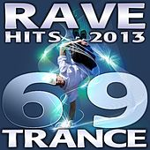 Play & Download 69 Rave Trance Hits 2013 - Best of Electronic Dance Music, Psychedelic Techno House, Hardcore Progressive Goa, Acid Nrg Anthems by Various Artists | Napster