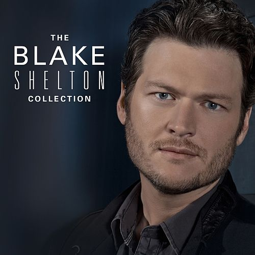 Play & Download The Blake Shelton Collection by Blake Shelton | Napster
