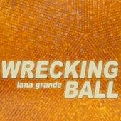 Wrecking Ball by Lana Grande
