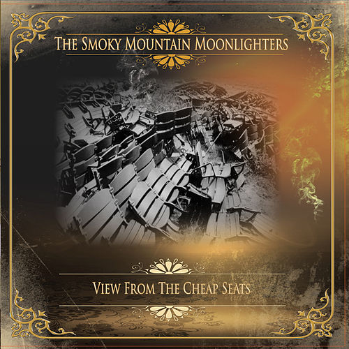 Play & Download View From The Cheap Seats by The Smoky Mountain Moonlighters | Napster