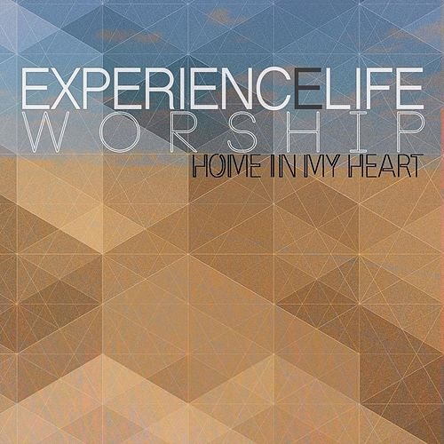 Home in My Heart by Experience Life Worship