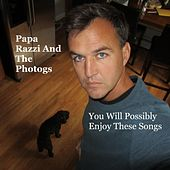 Play & Download You Will Possibly Enjoy These Songs by Papa Razzi and the Photogs | Napster