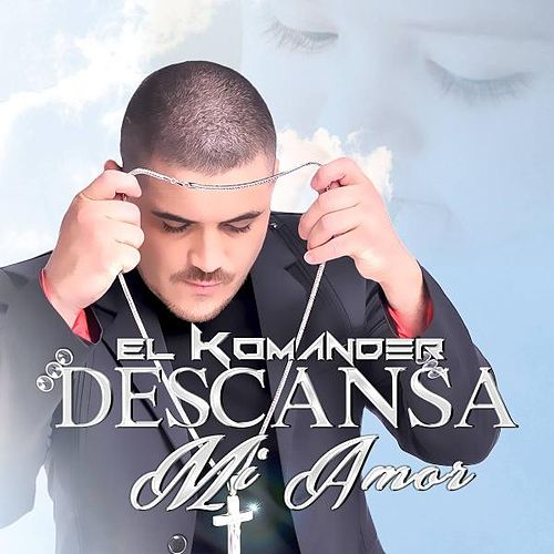 Play & Download Descansa Mi Amor by El Komander | Napster