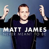 Never Meant to Be by Matt James
