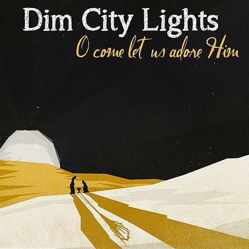 Play & Download O Come Let Us Adore Him by Dim City Lights | Napster