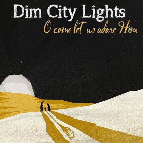 O Come Let Us Adore Him by Dim City Lights